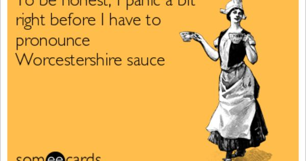 To Be Honest I Panic A Bit Right Before I Have To Pronounce Worcestershire Sauce Worcestershire Worcestershire Sauce Lol