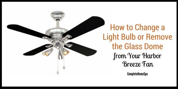 How To Change A Light Bulb Or Remove The Glass Dome From Your Harbor Breeze Fan Ceiling Fan Globes Ceiling Fan With Light Fan Light