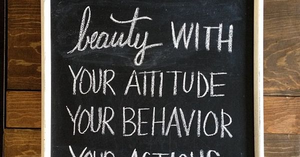 You create beauty with your attitude, your behavior, your actions - so