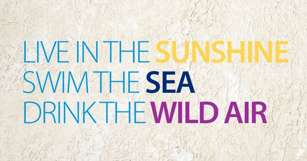 Live in the sunshine. Swim the sea. Drink the wild air. beach