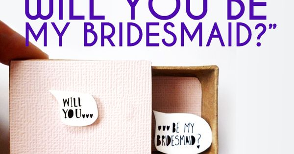 "[Bridal Party] ... 24 Insanely Creative Ways To Ask ""Will You Be"