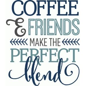 coffee friends perfect blend phrase sign quotes silhouette