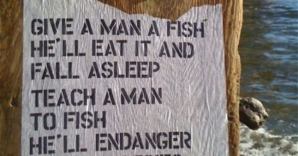 Give a man a fish he 39 ll eat it and fall asleep teach a for Give a man a fish bible verse