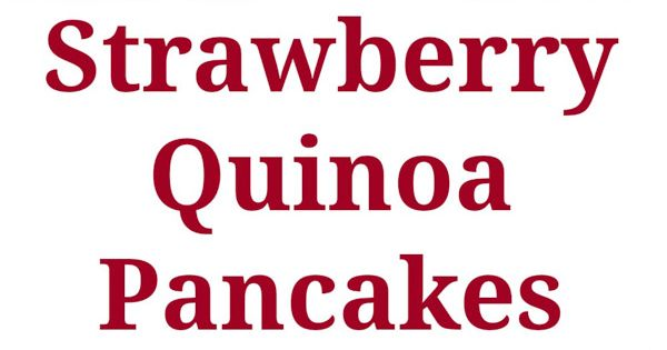 Strawberry Quinoa Pancakes | Quinoa adds flavor and texture in these amazing