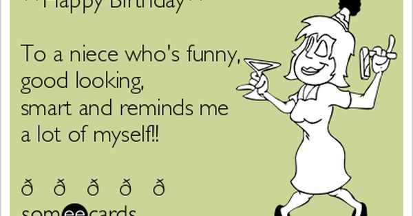 Funny Memes For Niece : Happy birthday to a niece whos funny good looking smart