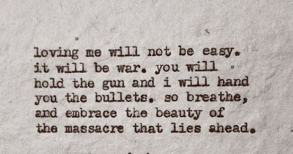 loving me will not be easy. it will be war. you will