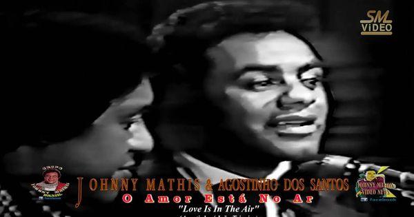 Johnny Mathis Agostinho Dos Santos O Amor Esta No Ar Youtube