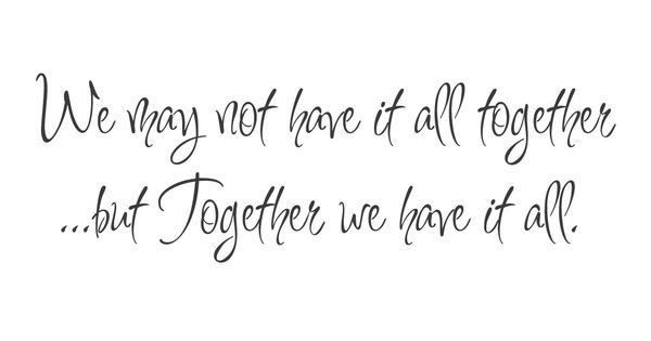 """""""We May Not Have It All Together"""