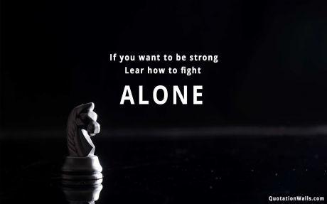 Fight Alone Wallpaper For Mobile Fight Alone Motivational Quotes Wallpaper Quotes Wallpaper For Mobile