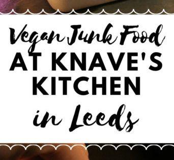Vegan Junk Food At Knaves Kitchen Leeds Restaurant Review Vegan Leeds Vegantravel Yorkshire Vegetarian Junk Food Vegan Junk Food Junk Food