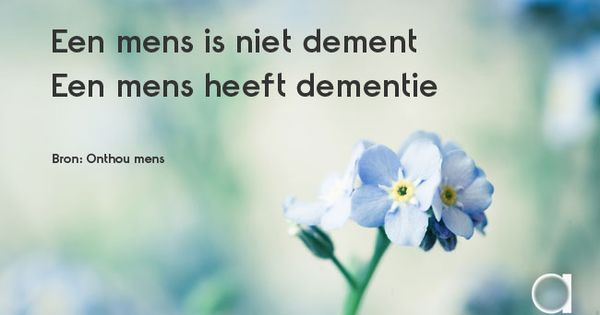 Citaten Over De Mens : Een mens is niet zijn ziekte maar zoveel meer dementie