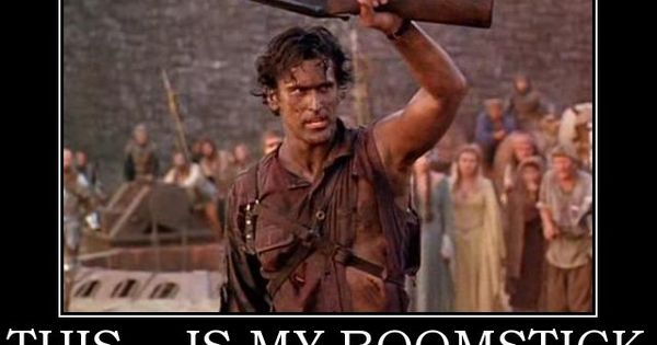 """Well Hello Mr. Fancy Pants."" Army of Darkness"