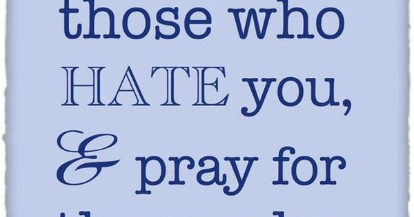 Prayer For My Haters Quotes: BLESS THOSE WHO CURSE YOU, DO GOOD TO THOSE WHO HATE YOU