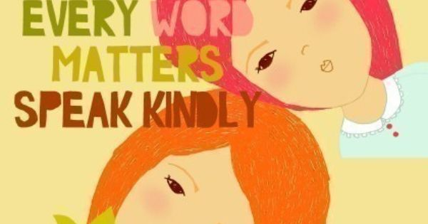 EVERY WORD MATTERS SPEAK KINDLY It's the most basic thing you can