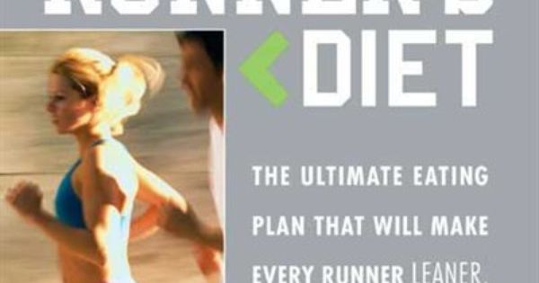 Runner's World Runner's Diet: The Ultimate Eating Plan That Will Make Every