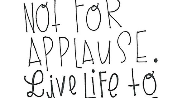 "So true: ""Work for a cause not for applause. Live life to"
