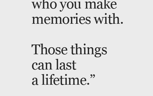 Be careful who you make memories with those things can last a