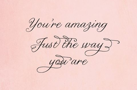 Your'e amazing just the way you are - pink inspirational quotes