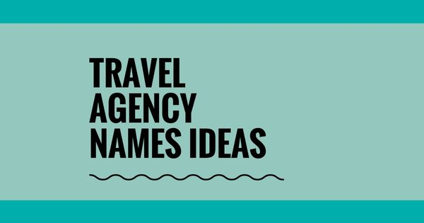 489 Brilliant Travel Agency Names Ideas Video Infographic
