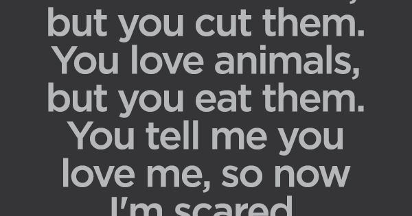 You Love Flowers, But You Cut Them. You Love Animals, But