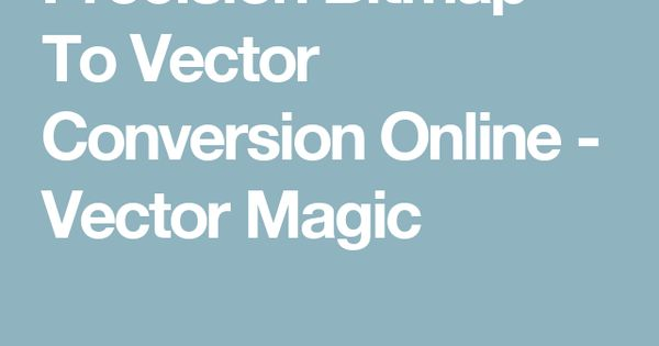 precision bitmap to vector conversion online vector magic outils pinterest home image to vector and bitmap to vector