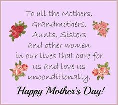 To All The Mothers Grandmothers Aunts Sisters And Other Women In Our Lives That Ca Happy Mothers Day Wishes Happy Mother Day Quotes Happy Mothers Day Images