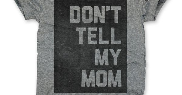 Don 39 t tell mom tee unisex gray my mom mom and design for Don t tell mom tattoo