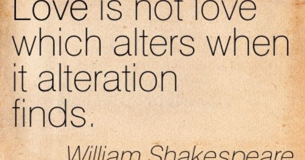Love Is Not Love Which Alters When It Alteration Finds William