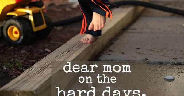 dear mom on the hard days. // words of encouragement for those