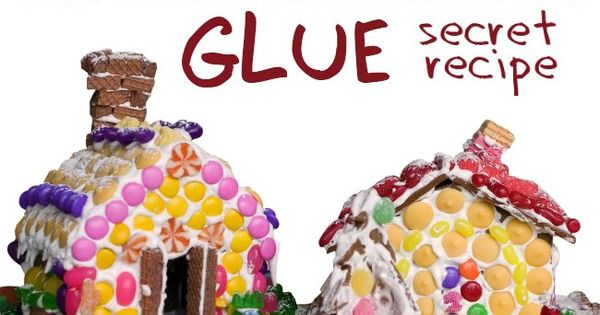 "no fail recipe for Christmas ""Gingerbread Glue"" - it will make it"