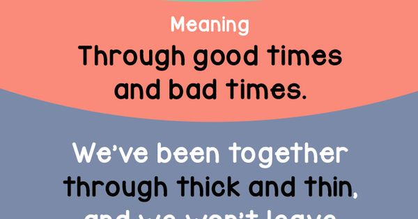 Idiom Of The Day: Through Thick And Thin. Meaning: Through