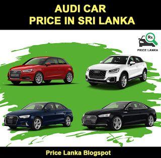 Audi Car Price In Sri Lanka 2019 Car Prices Audi Cars Audi