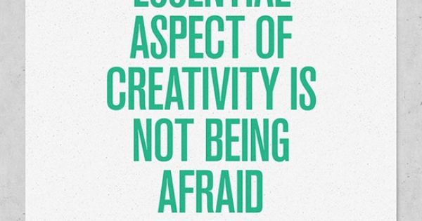 Pinterest Quotes About Creativity: An Essential Aspect Of Creativity Is Not Being Afraid To