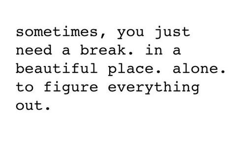 Sometimes you just need a break life quotes quotes quote life truth