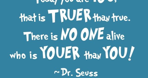 Dr Seuss quotes - one day I will frame some for the