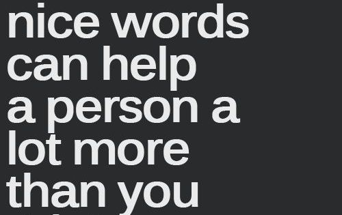 i don't think people realize the power of a few simple words,