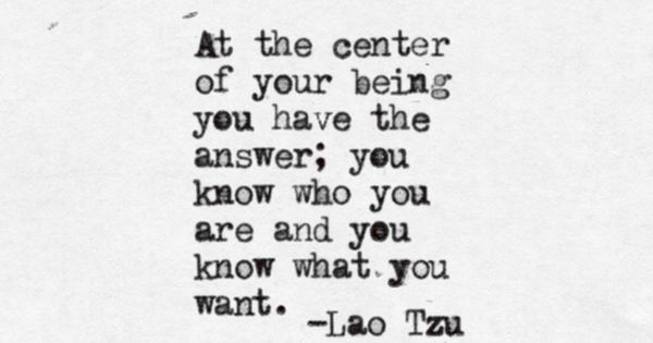 Lao Tzu, quote, inspiration, center, truth, inner wisdom, life, follow your heart