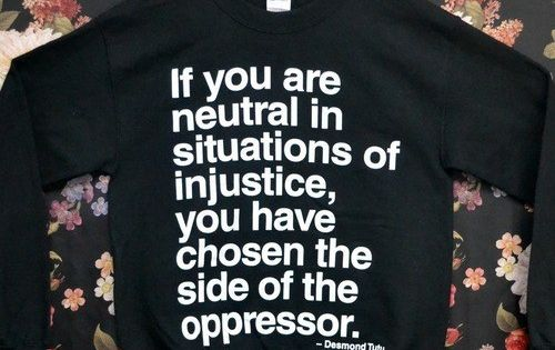 If you are neutral in situations of injustice, you have chosen the