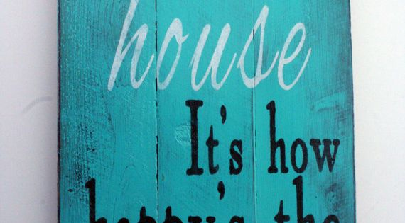 It's not how big's the house It's how happy's the home... Pallet