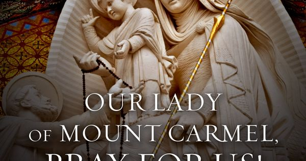 Feast Of Our Lady Of Mount Carmel Quotes: Our Lady Of Mount Carmel, Pray For Us!