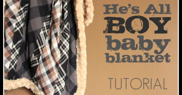 baby boy blanket tutorial - fun! Made from flannel shirts :)