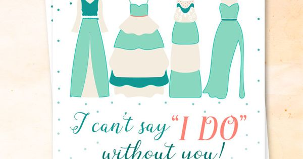 What A Wedding Invitation Should Say: I Cant Say I Do Without You Bridesmaid