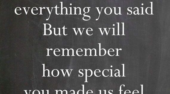 Teaching Ideas Classroom Quotes ~ We may not remember everything you said but will