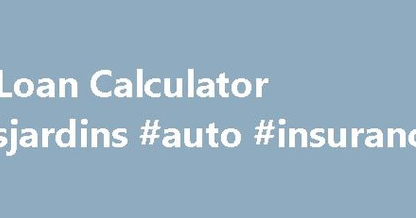 Car Loan Calculator #desjardins #auto #insurance    nigeria - auto loan calculator