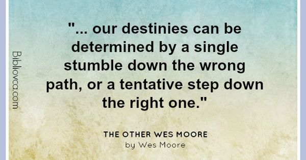 Wes Moore Quotes Recenzija The Other Wes Moore One Name Two Fates By Wes Wes Moore Cool Words Favorite Book Quotes