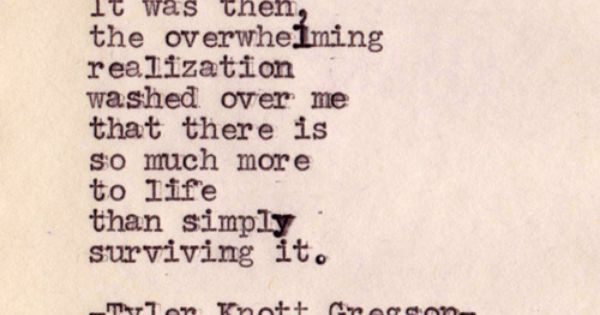 Tyler Knott Gregson quote poem more to life inspiration motivation