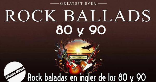 Rock Baladas En Ingles De Los 80 Y 90 Lo Mejor De Los Clasicos Del Roc Con Imagenes Baladas