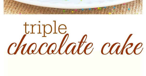 My favorite triple chocolate cake! Two layers of rich and tender chocolate
