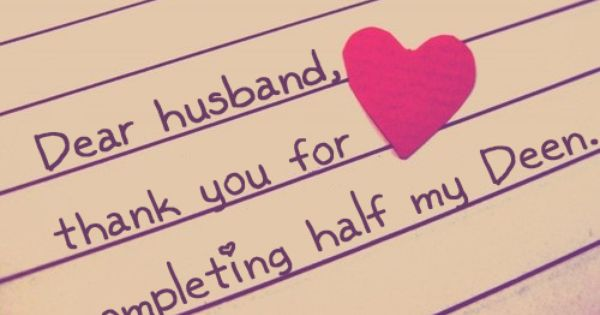 Dear Husband Thank You For Completing Half My Deen C Www Hashtaghijab Com Anniversary Wishes For Husband Love Husband Quotes Wishes For Husband