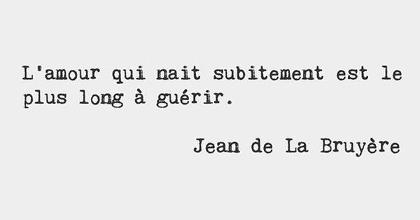 Beautiful French Quotes With English Translation: Love That Is Born Suddenly Takes The Longest To Cure